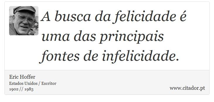 A Busca Da Felicidade é Uma Das Principais Fon Eric Hoffer Frases
