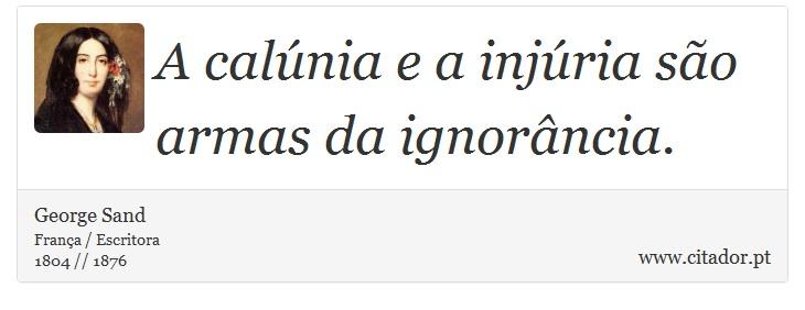 A Calúnia E A Injúria São Armas Da Ignorância George Sand
