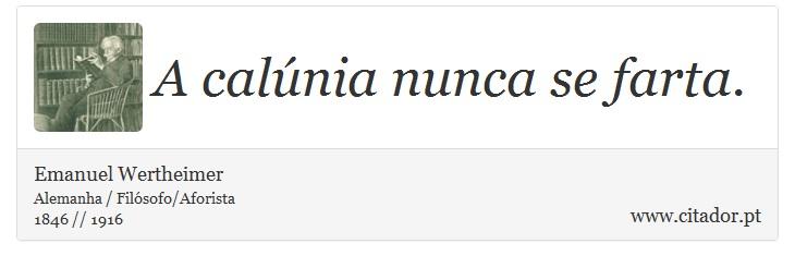 A Calúnia Nunca Se Farta Emanuel Wertheimer Frases