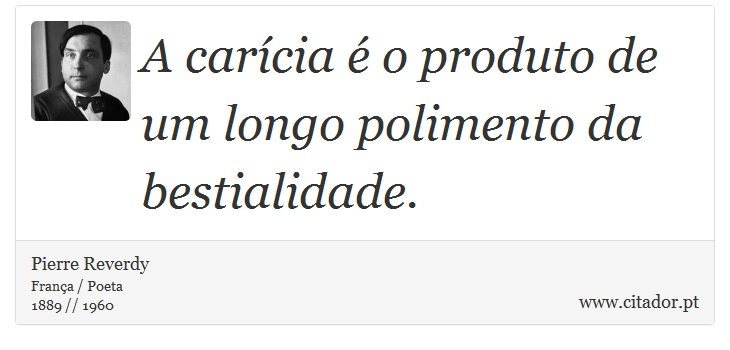 A carícia é o produto de um longo polimento da bestialidade. - Pierre Reverdy - Frases