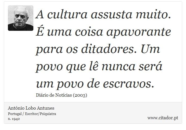A Cultura Assusta Muito é Uma Coisa Apavorant António Lobo