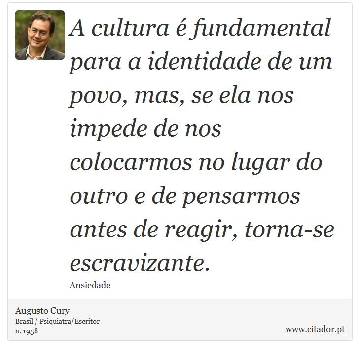 A Cultura é Fundamental Para A Identidade De U Augusto Cury