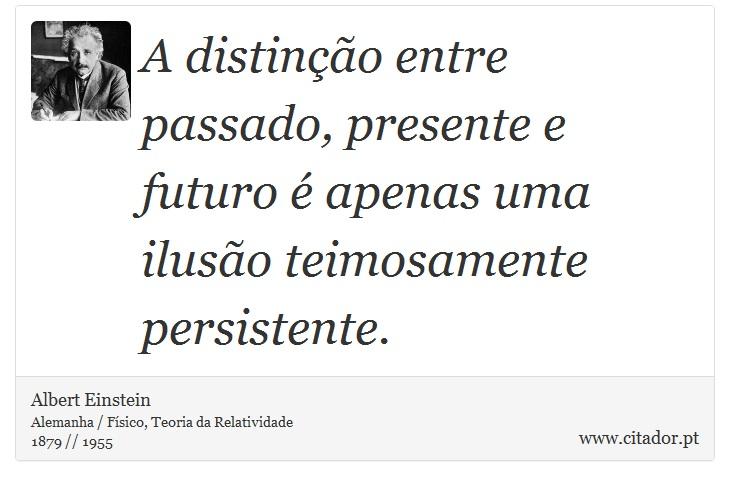 A Distinção Entre Passado Presente E Futuro é Albert Einstein
