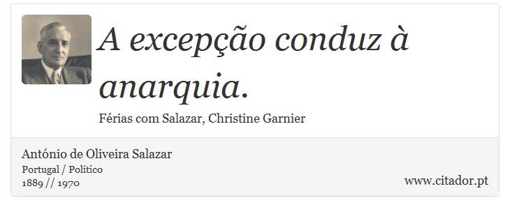 A excepção conduz à anarquia. - António de Oliveira Salazar - Frases