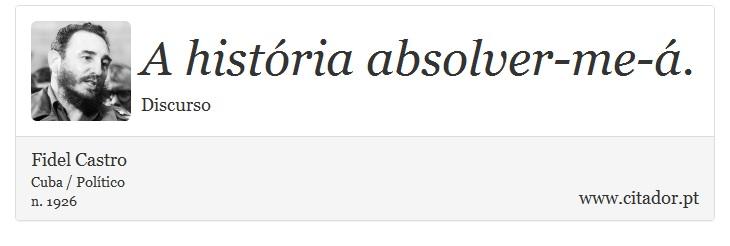 A história absolver-me-á. - Fidel Castro - Frases