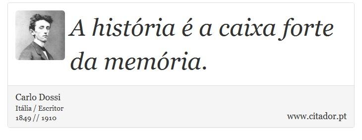 A história é a caixa forte da memória. - Carlo Dossi - Frases