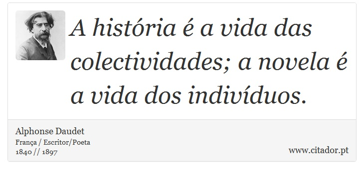 A história é a vida das colectividades; a novela é a vida dos indivíduos. - Alphonse Daudet - Frases