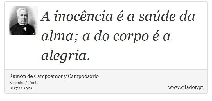 A inocência é a saúde da alma; a do corpo é a alegria. - Ramón de Campoamor y Campoosorio - Frases