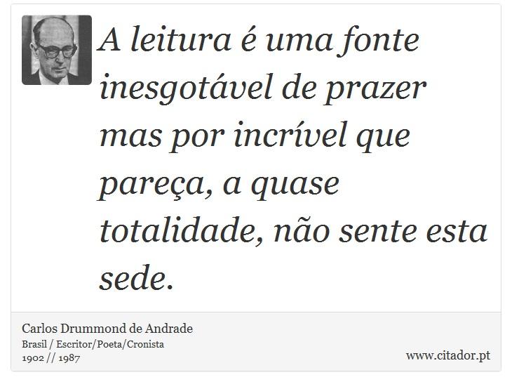 A Leitura é Uma Fonte Inesgotável De Prazer Ma Carlos Drummond