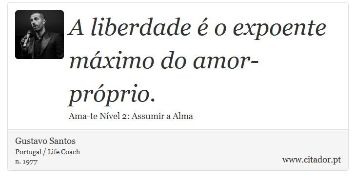 A Liberdade é O Expoente Máximo Do Amor Próprio Gustavo Santos