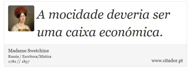 A mocidade deveria ser uma caixa económica. - Madame Swetchine - Frases