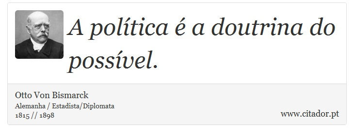 A política é a doutrina do possível. - Otto Von Bismarck - Frases