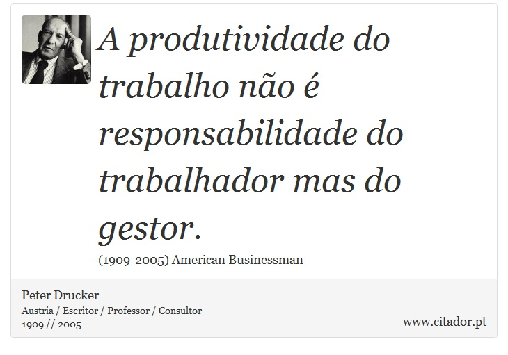 A produtividade do trabalho não é responsabilidade do trabalhador mas do gestor. - Peter Drucker - Frases