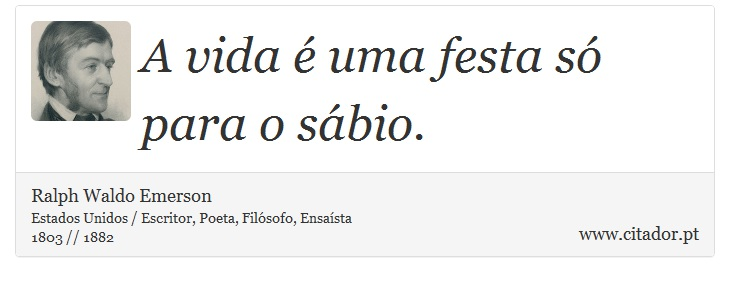 A Vida é Uma Festa Só Para O Sábio Ralph Waldo Emerson Frases