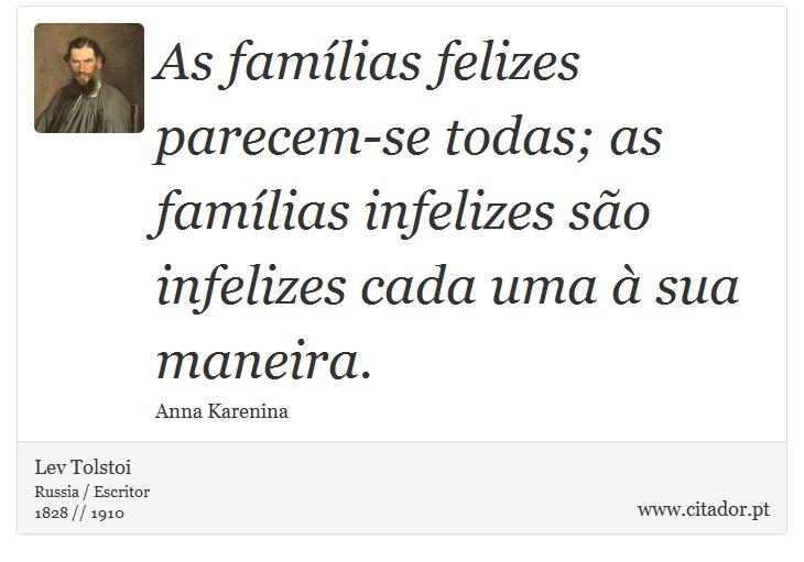 As famílias felizes parecem-se todas; as famílias infelizes são infelizes cada uma à sua maneira. - Lev Tolstoi - Frases