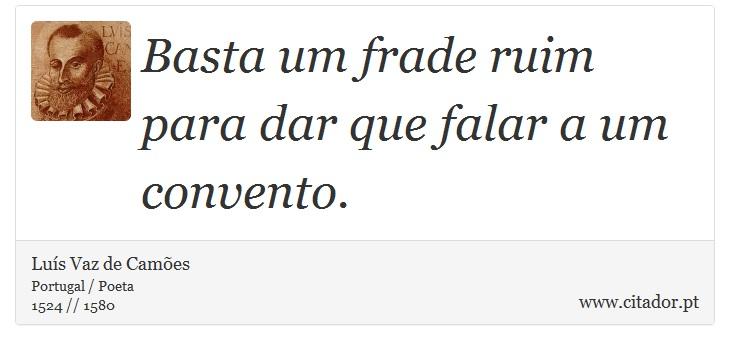 Basta um frade ruim para dar que falar a um convento. - Luís Vaz de Camões - Frases