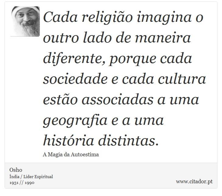 Top Cada religião imagina o outro lado de maneira  - Osho - Frases LB27
