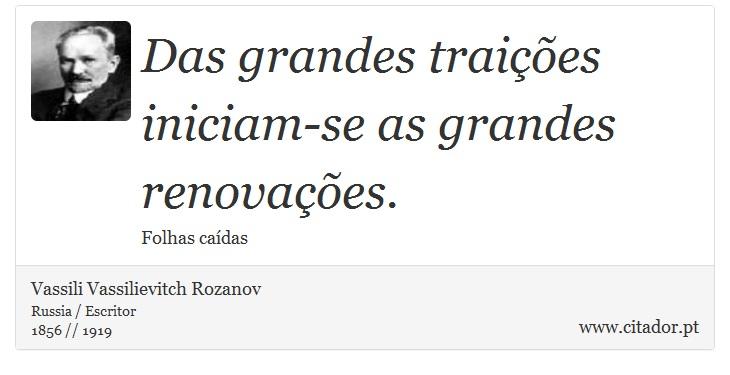 Das grandes traições iniciam-se as grandes renovações. - Vassili Vassilievitch Rozanov - Frases