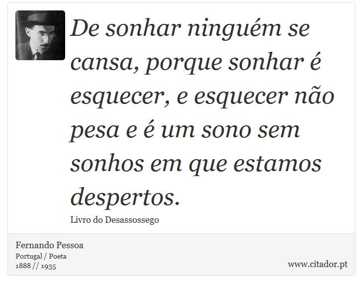 De Sonhar Ninguém Se Cansa Porque Sonhar é Es Fernando Pessoa