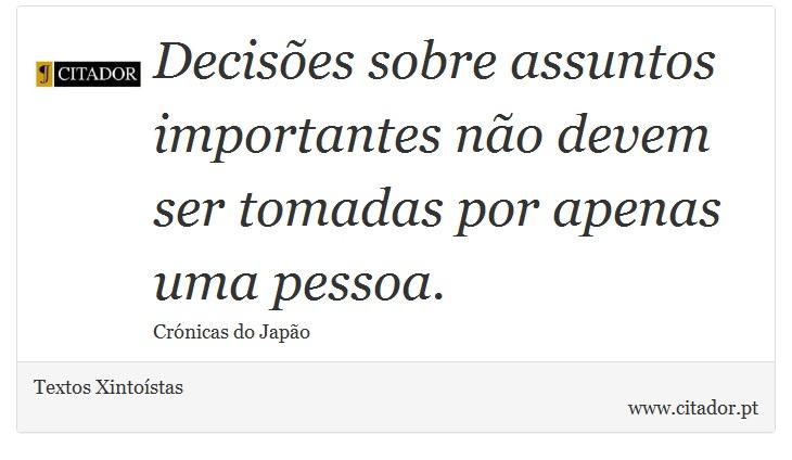 Decisões sobre assuntos importantes não devem ser tomadas por apenas uma pessoa. - Textos Xintoístas - Frases