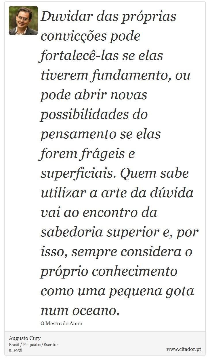 Duvidar Das Próprias Convicções Pode Fortalecê Augusto Cury