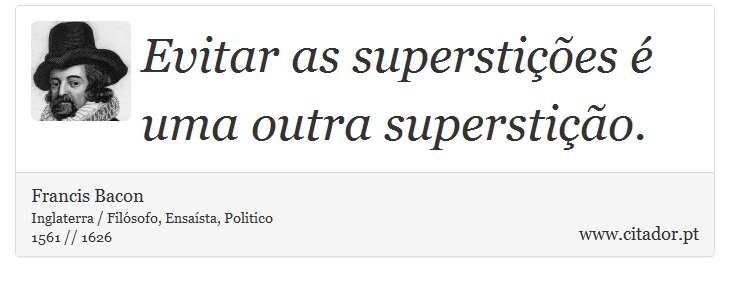Evitar as superstições é uma outra superstição. - Francis Bacon - Frases