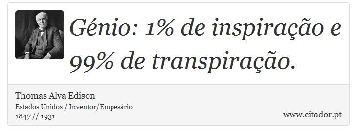 Génio: 1% de inspiração e 99% de transpiração. - Thomas Alva Edison - Frases