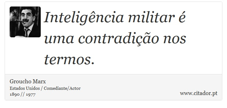 Inteligência militar é uma contradição nos termos. - Groucho Marx - Frases