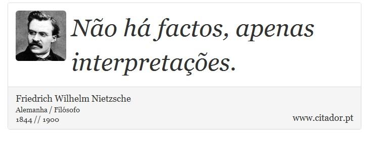 Não há factos, apenas interpretações. - Friedrich Wilhelm Nietzsche - Frases