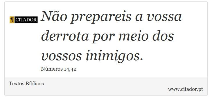 Não prepareis a vossa derrota por meio dos vossos inimigos. - Textos Bíblicos - Frases