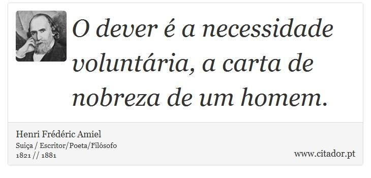 O dever é a necessidade voluntária, a carta de nobreza de um homem. - Henri Frédéric Amiel  - Frases