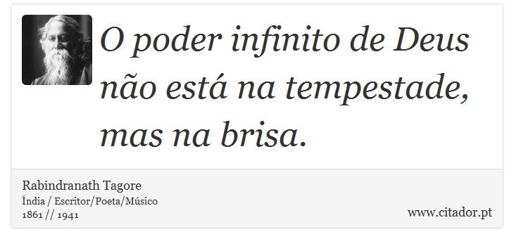 O poder infinito de Deus não está na tempestade, mas na brisa. - Rabindranath Tagore - Frases