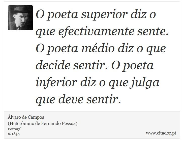 O Poeta Superior Diz O Que Efectivamente Sente álvaro De Campos