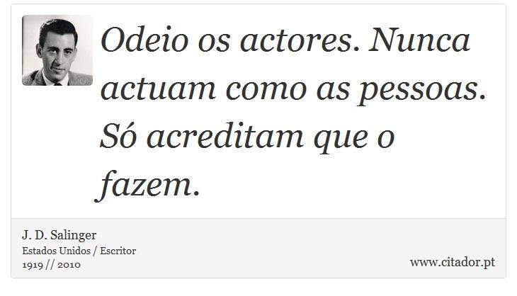 Odeio Os Actores Nunca Actuam Como As Pessoas J D