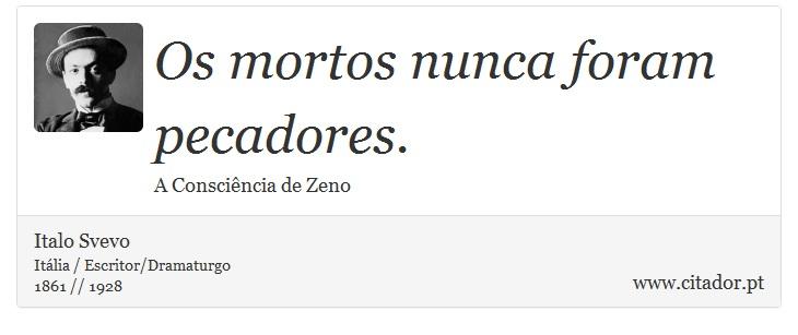 Os mortos nunca foram pecadores. - Italo Svevo - Frases