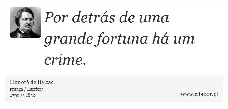 Por detrás de uma grande fortuna há um crime. - Honoré de Balzac - Frases