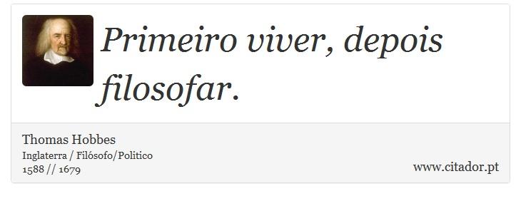 Primeiro viver, depois filosofar. - Thomas Hobbes - Frases