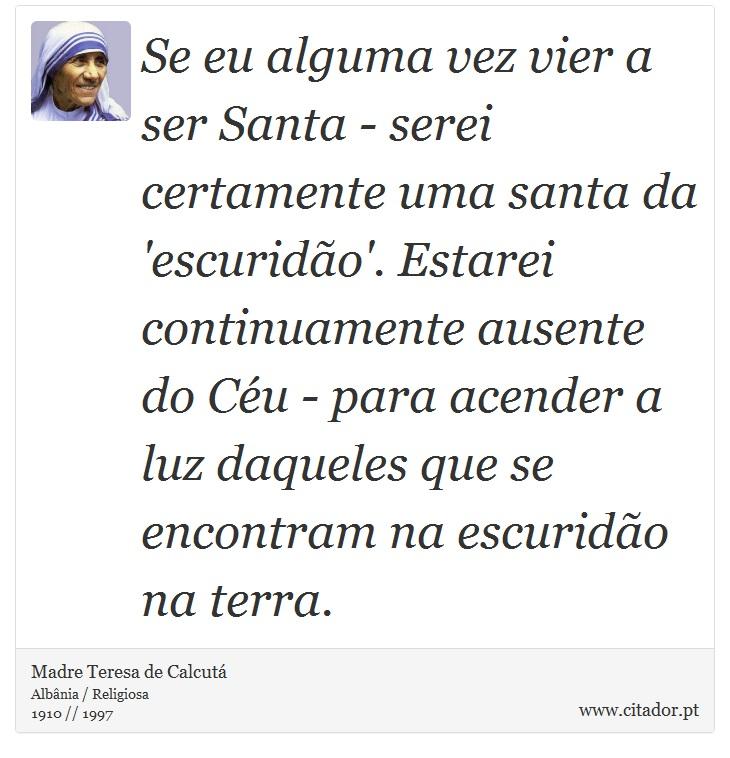 Se Eu Alguma Vez Vier A Ser Santa Serei Cert Madre Teresa De