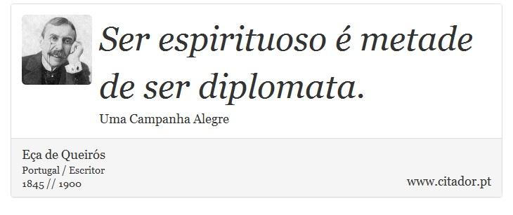 Ser espirituoso é metade de ser diplomata. - Eça de Queirós - Frases