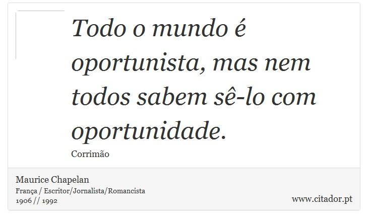 Todo O Mundo é Oportunista, Mas Nem Todos Sabe