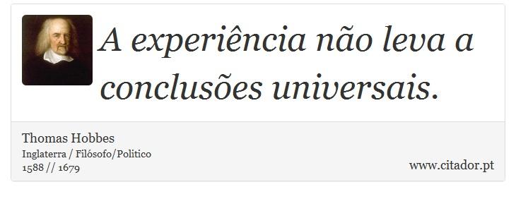 A experiência não leva a conclusões universais. - Thomas Hobbes - Frases