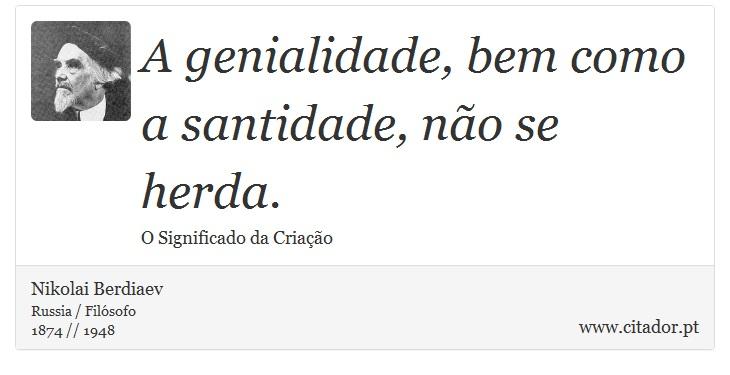 A genialidade, bem como a santidade, não se herda. - Nikolai Berdiaev - Frases