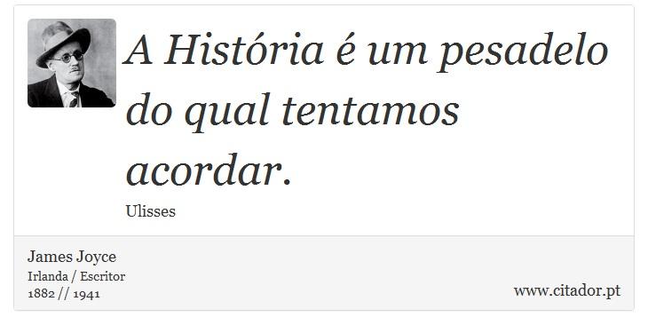 A História é um pesadelo do qual tentamos acordar. - James Joyce - Frases