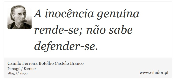 A inocência genuína rende-se; não sabe defender-se. - Camilo Ferreira Botelho Castelo Branco - Frases