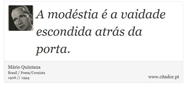 A modéstia é a vaidade escondida atrás da porta. - Mário Quintana - Frases