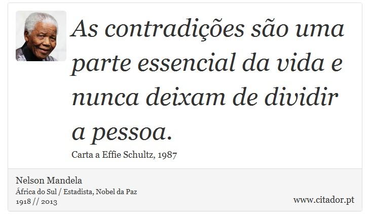 As contradições são uma parte essencial da vida e nunca deixam de dividir a pessoa. - Nelson Mandela - Frases