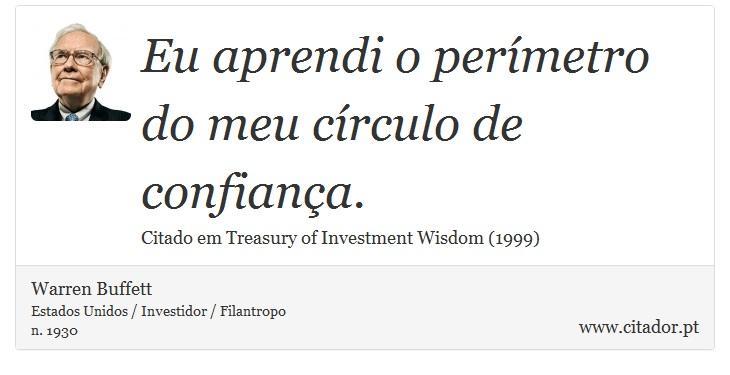 Eu aprendi o perímetro do meu círculo de confiança. - Warren Buffett - Frases
