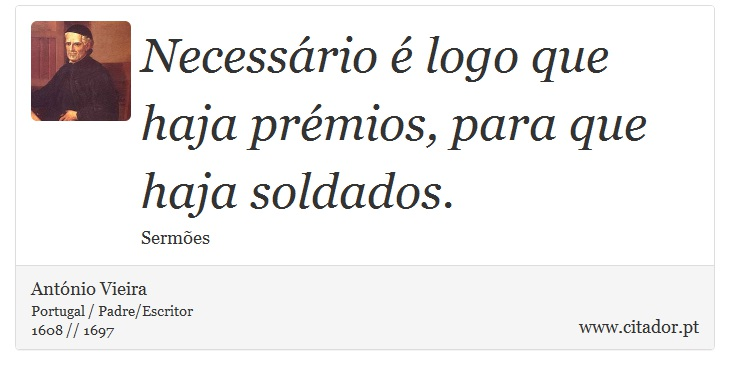 Necessário é logo que haja prémios, para que haja soldados. - António Vieira - Frases