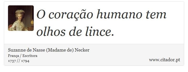 O coração humano tem olhos de lince. - Suzanne de Nasse (Madame de) Necker - Frases