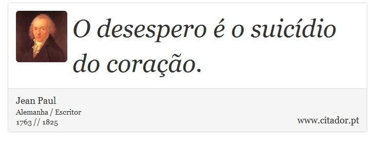 O desespero é o suicídio do coração. - Jean Paul - Frases